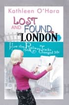 Lost and Found in London - How the Railway Tracks Hotel Changed Me eBook by Kathleen O'Hara