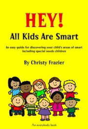 Hey! All Kids Are Smart ebook by Christy Frazier