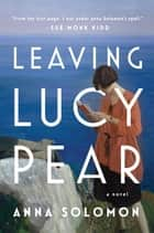 Leaving Lucy Pear eBook par Anna Solomon