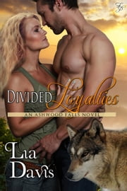 Divided Loyalties - Ashwood Falls, #4 ebook by Lia Davis