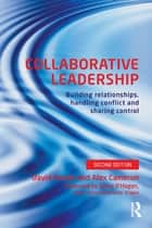 Collaborative Leadership - Building Relationships, Handling Conflict and Sharing Control ebook by David Archer, Alex Cameron
