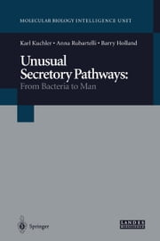 Unusual Secretory Pathways: From Bacteria to Man ebook by Karl Kuchler,Anna Rubartelli,Barry Holland