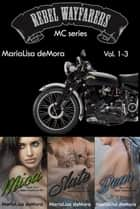 Rebel Wayfarers MC Vol. 1-3 ebook by MariaLisa deMora