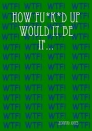 How Fu*k*d Up Would It Be If... ebook by Leonard Jones