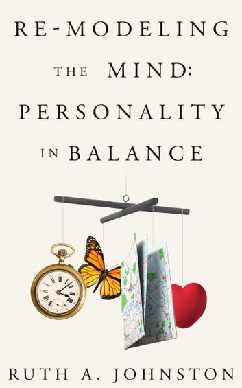 Re-Modeling the Mind: Personality in Balance ebook by Ruth Johnston