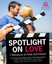 Spotlight on Love - 7 Romances of Fame & Fortune ebook by Alicia Hunter Pace, Ellie Darkins, Melinda Dozier,...