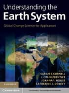 Understanding the Earth System - Global Change Science for Application ebook by Sarah E. Cornell, I. Colin Prentice, Joanna I. House,...