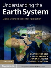 Understanding the Earth System - Global Change Science for Application ebook by Sarah E. Cornell,I. Colin Prentice,Joanna I. House,Catherine J. Downy