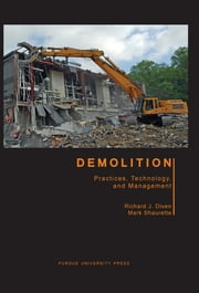 Demolition: Practices, Technology, and Management - Practices, Technology, and Management ebook by Richard J. Diven, Mark Shaurette