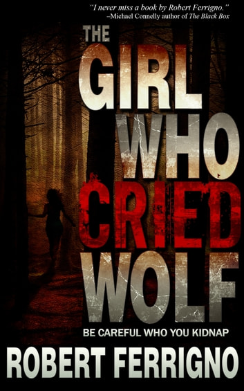 The Girl Who Cried Wolf ebook by Robert Ferrigno