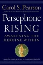 Persephone Rising - Awakening the Heroine Within ebook by Carol S. Pearson