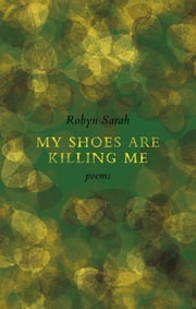 My Shoes Are Killing Me ebook by Robyn Sarah
