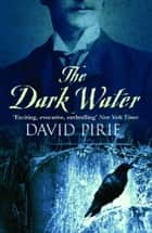 The Dark Water ebook by David Pirie