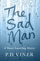 The Sad Man (Short Story) - A Dani Lancing Story ebook by P.D. Viner