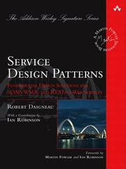 Service Design Patterns: Fundamental Design Solutions for SOAP/WSDL and RESTful Web Services ebook by Daigneau, Robert