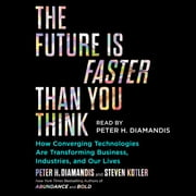 The Future Is Faster Than You Think - How Converging Technologies Are Transforming Business, Industries, and Our Lives audiobook by Peter H. Diamandis, Steven Kotler