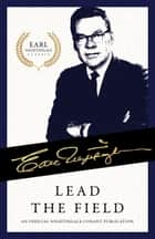 Lead the Field - An Official Nightingale Conant Publication eBook by Earl Nightingale