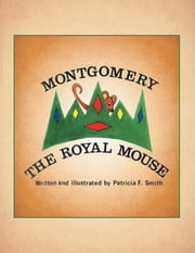 MONTGOMERY THE ROYAL MOUSE ebook by Patricia F. Smith