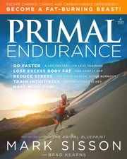Primal Endurance - Escape chronic cardio and carbohydrate dependency and become a fat burning beast! ebook by Mark Sisson,Brad Kearns