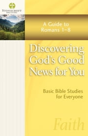 Discovering God's Good News for You - A Guide to Romans 1-8 ebook by Stonecroft Ministries