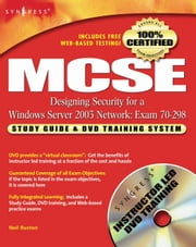 MCSE Designing Security for a Windows Server 2003 Network (Exam 70-298): Study Guide & DVD Training System ebook by Syngress