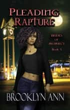 Pleading Rapture - Brides of Prophecy, #5 ebook by Brooklyn Ann