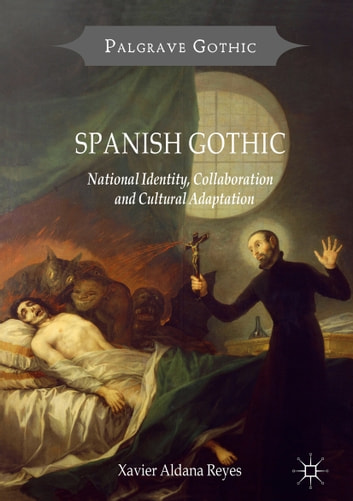 Spanish Gothic - National Identity, Collaboration and Cultural Adaptation ebook by Xavier Aldana Reyes