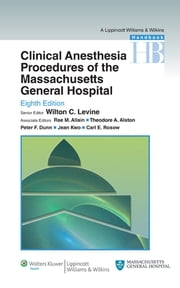 Clinical Anesthesia Procedures of the Massachusetts General Hospital - Department of Anesthesia, Critical Care and Pain Medicine, Massachusetts General Hospital, Harvard Medical School ebook by Wilton C. Levine,Rae M. Allain,Theodore A. Alston,Peter F. Dunn,Jean Kwo,Carl E. Rosow