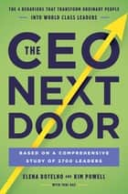 The CEO Next Door - The 4 Behaviours that Transform Ordinary People into World Class Leaders ebook by Elena Botelho, Kim Powell, Tahl Raz