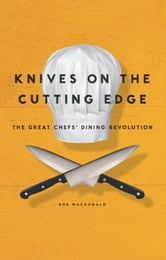 Knives on the Cutting Edge - The Great Chefs' Dining Revolution ebook by Bob Macdonald
