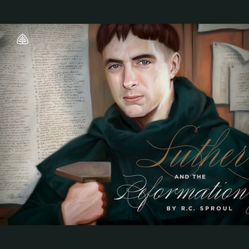 Luther and The Reformation audiobook by R. C. Sproul