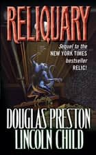 Reliquary - The Second Novel in the Pendergast Series ebook by Douglas Preston, Lincoln Child