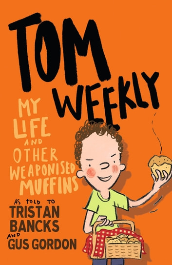 Tom Weekly 5: My Life and Other Weaponised Muffins ebook by Tristan Bancks
