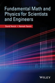 Fundamental Math and Physics for Scientists and Engineers ebook by David Yevick,Hannah Yevick
