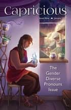 Capricious Issue 9: Gender Diverse Pronouns - Capricious, #9 ebook by