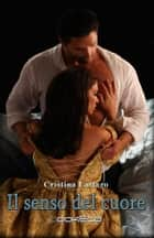 Il senso del cuore ebook by Cristina Lattaro