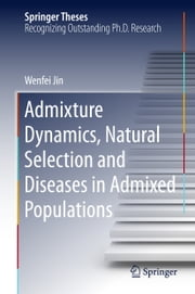 Admixture Dynamics, Natural Selection and Diseases in Admixed Populations ebook by Wenfei Jin