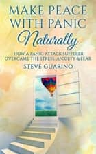Make Peace With Panic Naturally ebook by Steve Guarino
