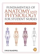 Fundamentals of Anatomy and Physiology for Student Nurses ebook by Ian Peate,Muralitharan Nair