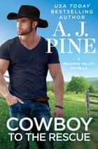 Cowboy to the Rescue ebook by A.J. Pine
