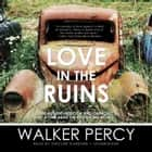Love in the Ruins - The Adventures of a Bad Catholic at a Time near the End of the World audiobook by Walker Percy