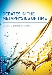 Debates in the Metaphysics of Time ebook by L. Nathan Oaklander