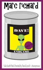 DAVE! - Endgame ebook by Marc Richard