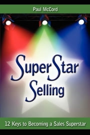 SuperStar Selling - 12 Keys to Becoming a Sales Superstar ebook by Paul McCord