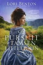 The Pursuit of Tamsen Littlejohn - A Novel ebook by Lori Benton