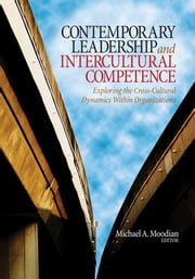 Contemporary Leadership and Intercultural Competence - Exploring the Cross-Cultural Dynamics Within Organizations ebook by Dr. Michael A. Moodian