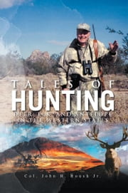 Tales of Hunting - Deer, Elk, and Antelope in the Western States ebook by Col. John H. Roush Jr.