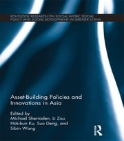 Asset-Building Policies and Innovations in Asia ebook by Michael Sherraden,Li Zou,Ben Hok-bun Ku,Suo Deng,Sibin Wang