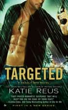 Targeted - A Deadly Ops Novel ebook by Katie Reus