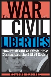 The War on Civil Liberties: How Bush and Ashcroft Have Dismantled the Bill of Rights ebook by Cassel, Elaine